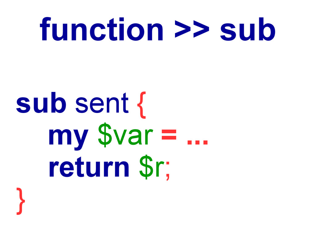 function >> sub sub sent { my $var = ... return...