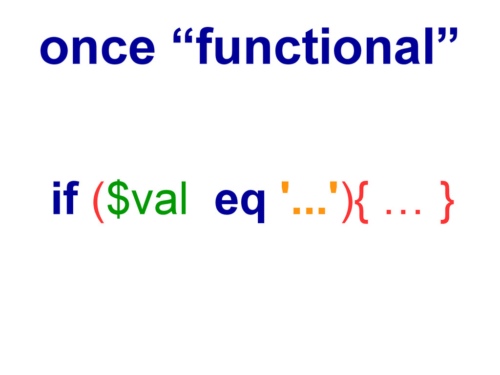 """once """"functional"""" if ($val eq '...'){ … }"""