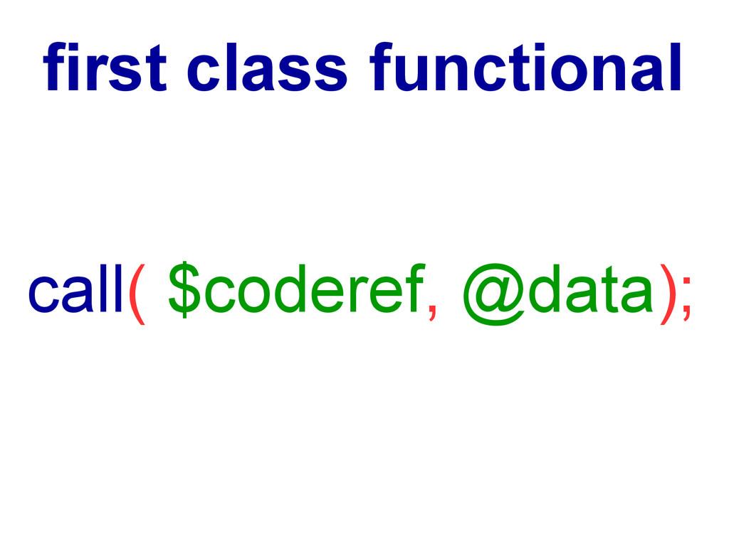 first class functional call( $coderef, @data);