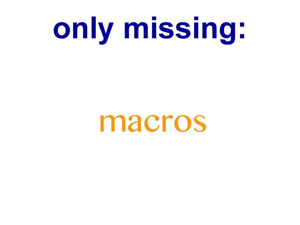 only missing: macros