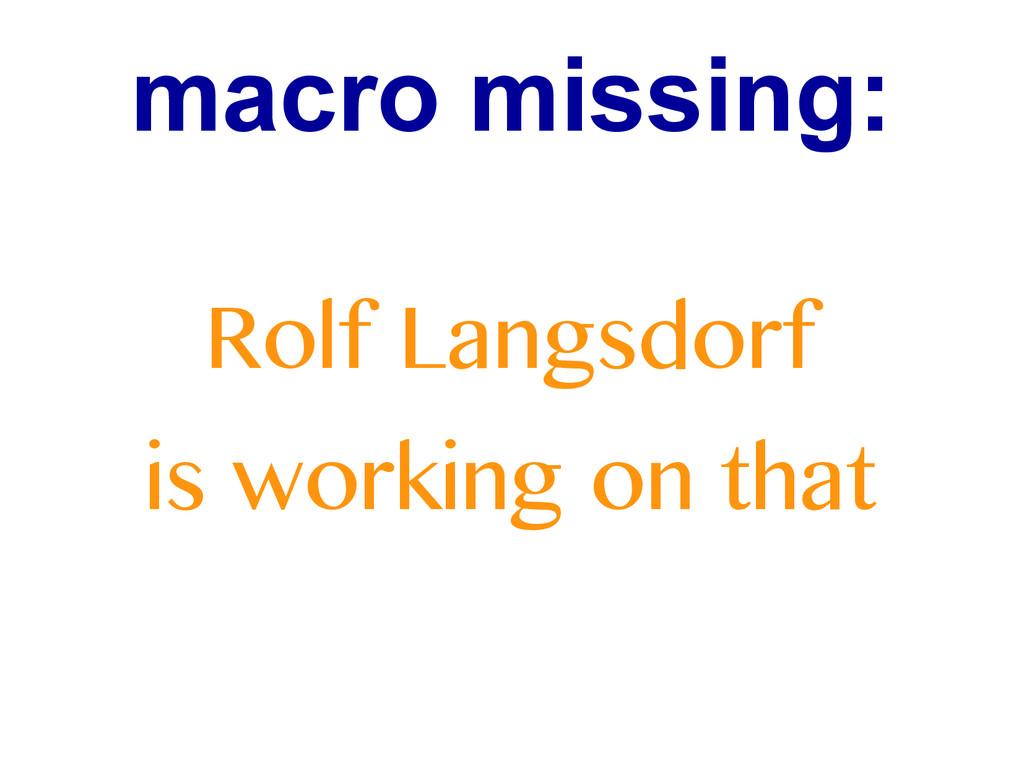 macro missing: Rolf Langsdorf is working on that