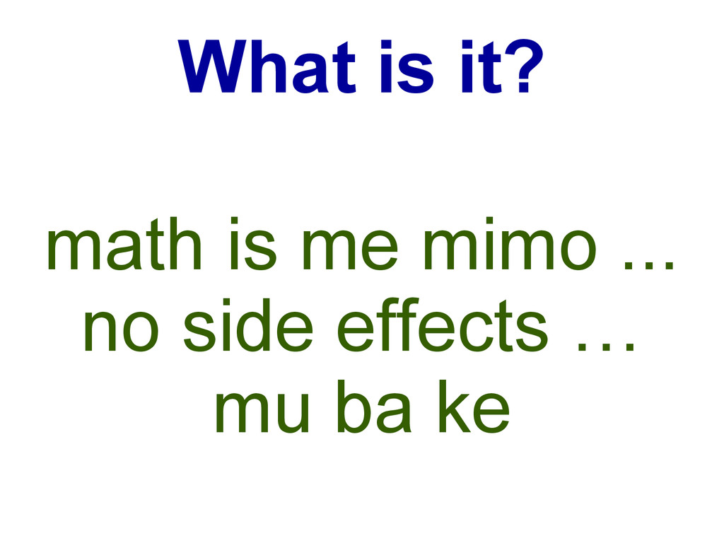What is it? math is me mimo ... no side effects...