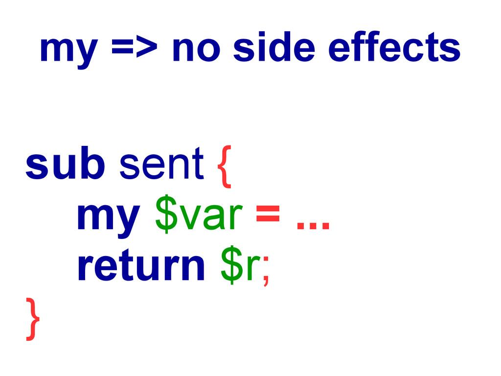 my => no side effects sub sent { my $var = ... ...