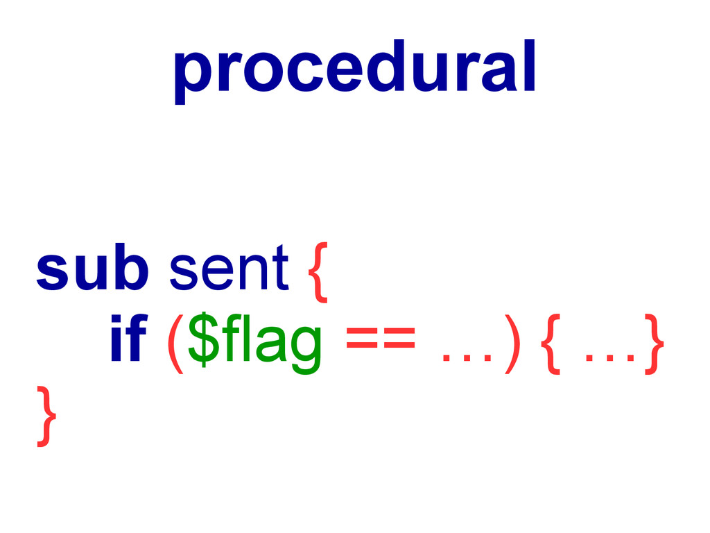 procedural sub sent { if ($flag == …) { …} }