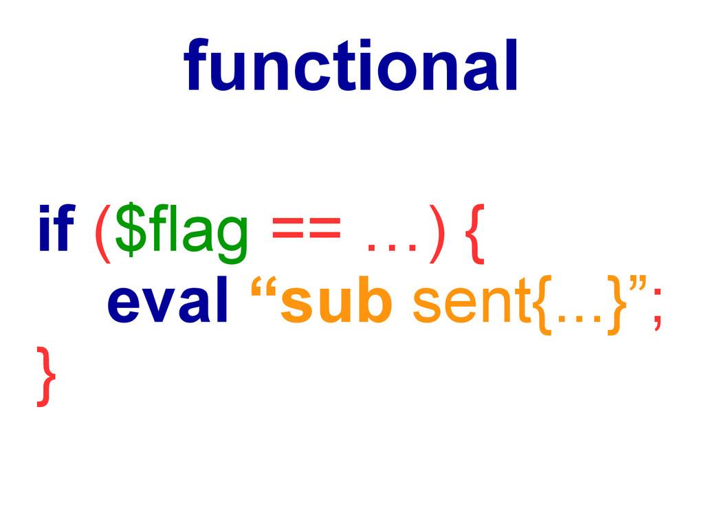 "functional if ($flag == …) { eval ""sub sent{......"