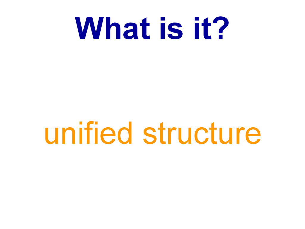 What is it? unified structure