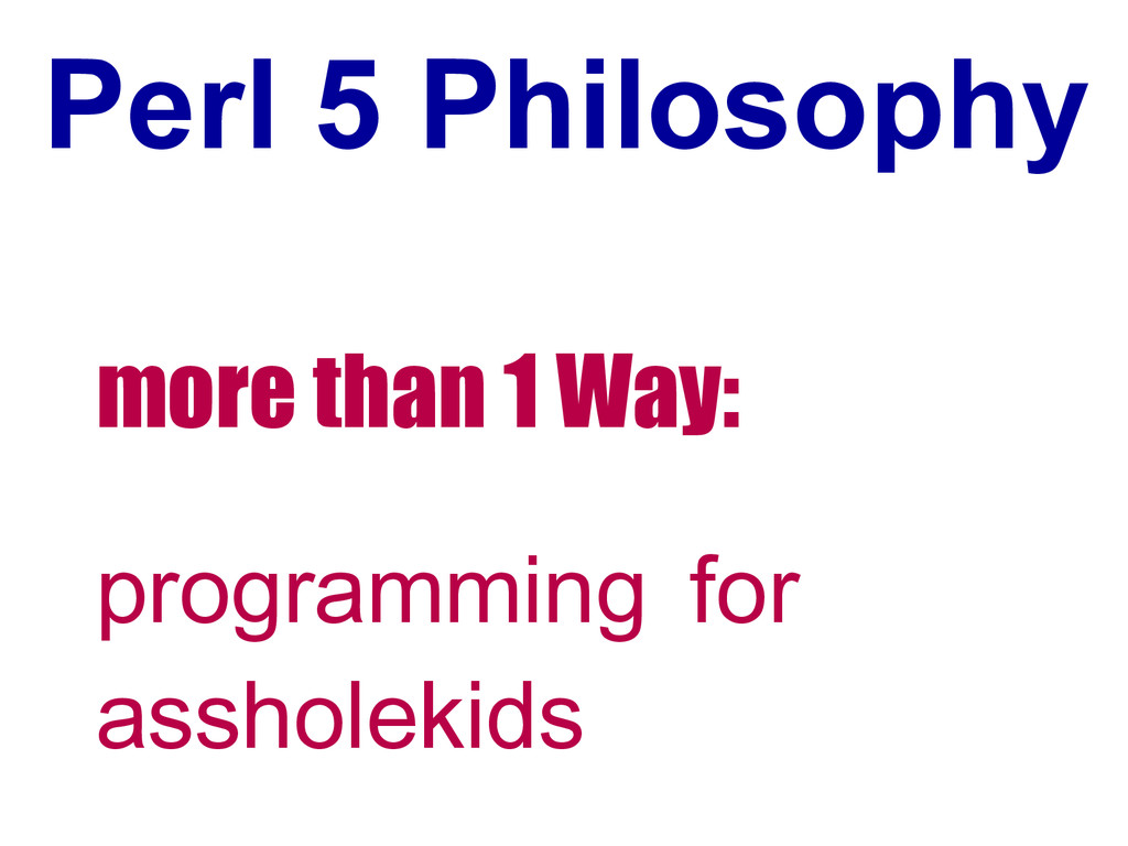 Perl 5 Philosophy more than 1 Way: programming ...
