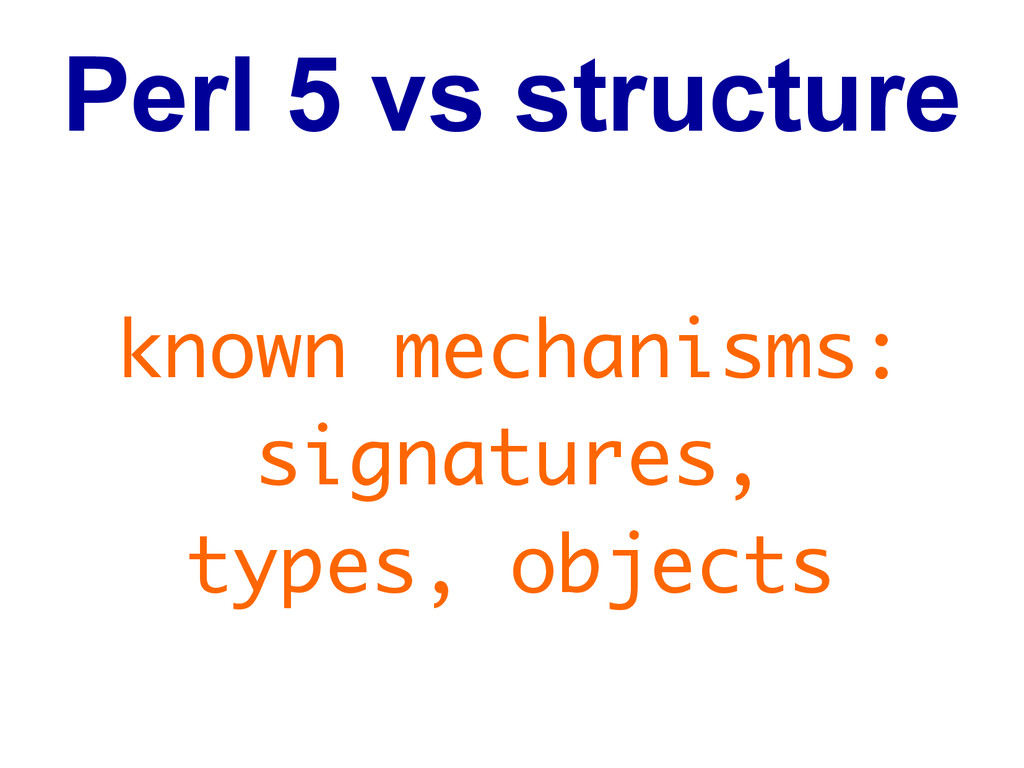 Perl 5 vs structure known mechanisms: signature...