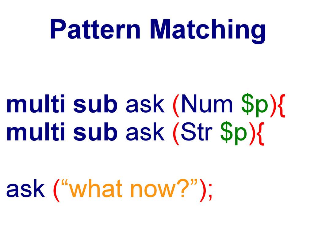 Pattern Matching multi sub ask (Num $p){ multi ...