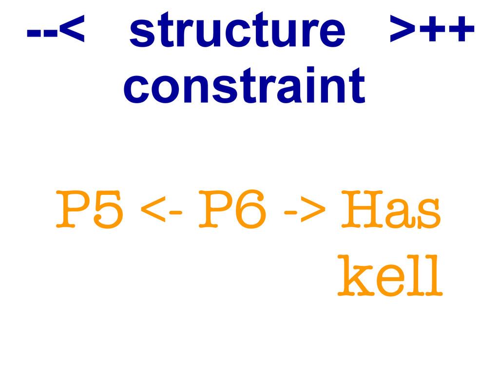 --< structure >++ constraint P5 <- P6 -> Has ke...