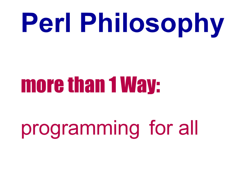 Perl Philosophy more than 1 Way: programming fo...