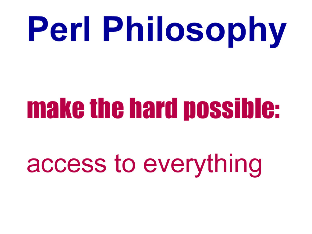 Perl Philosophy make the hard possible: access ...