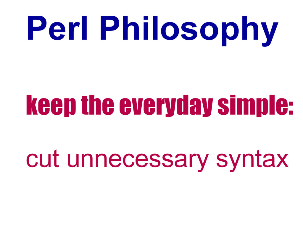 Perl Philosophy keep the everyday simple: cut u...