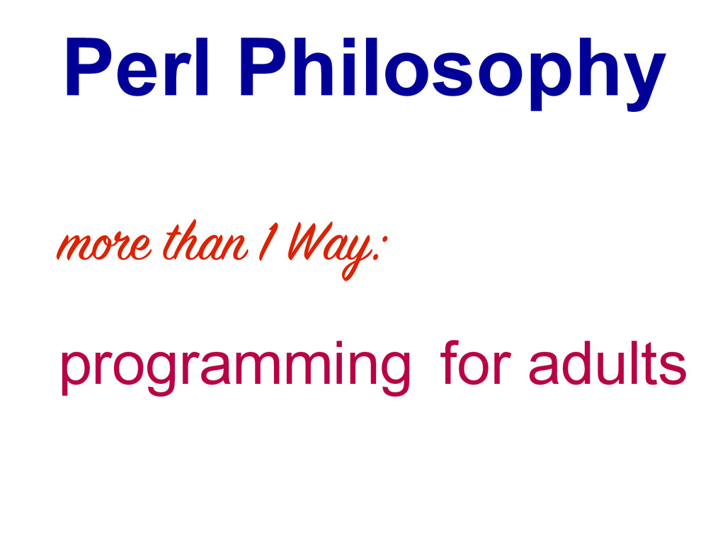 Perl Philosophy moe than 1 Way: programming for...