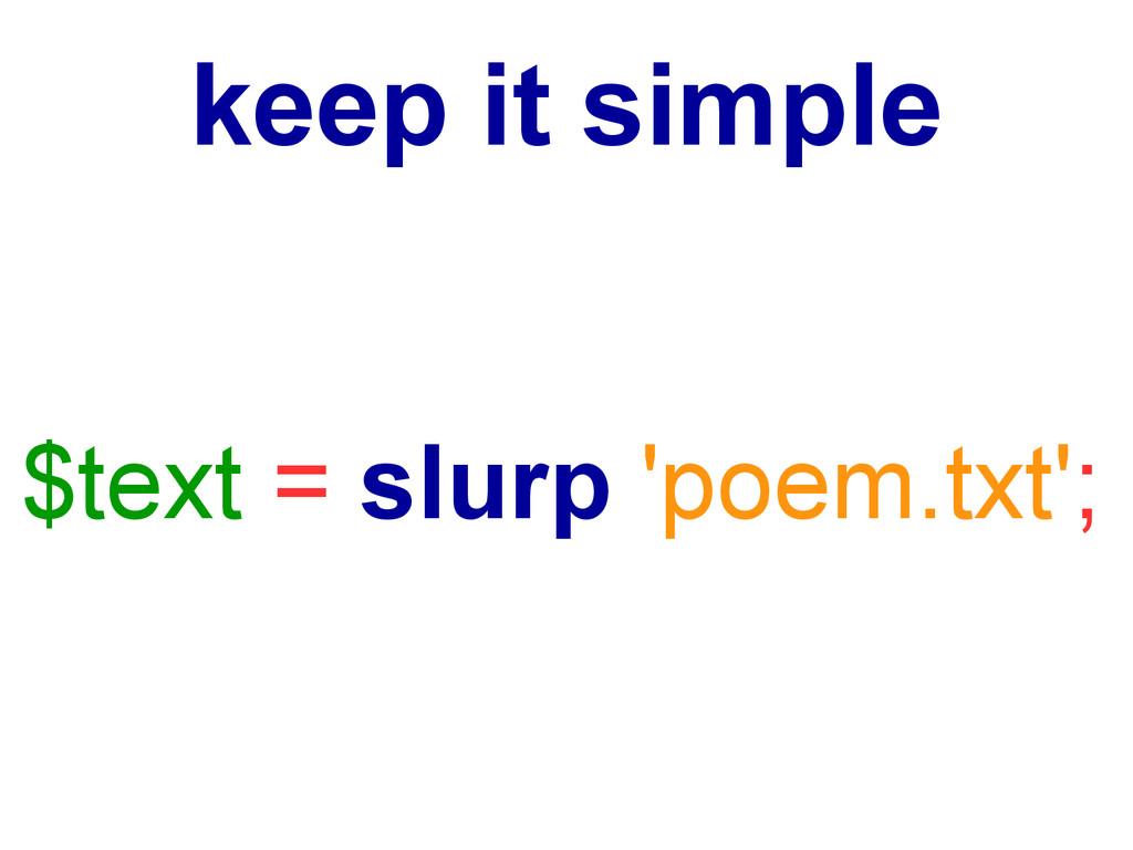 keep it simple $text = slurp 'poem.txt';