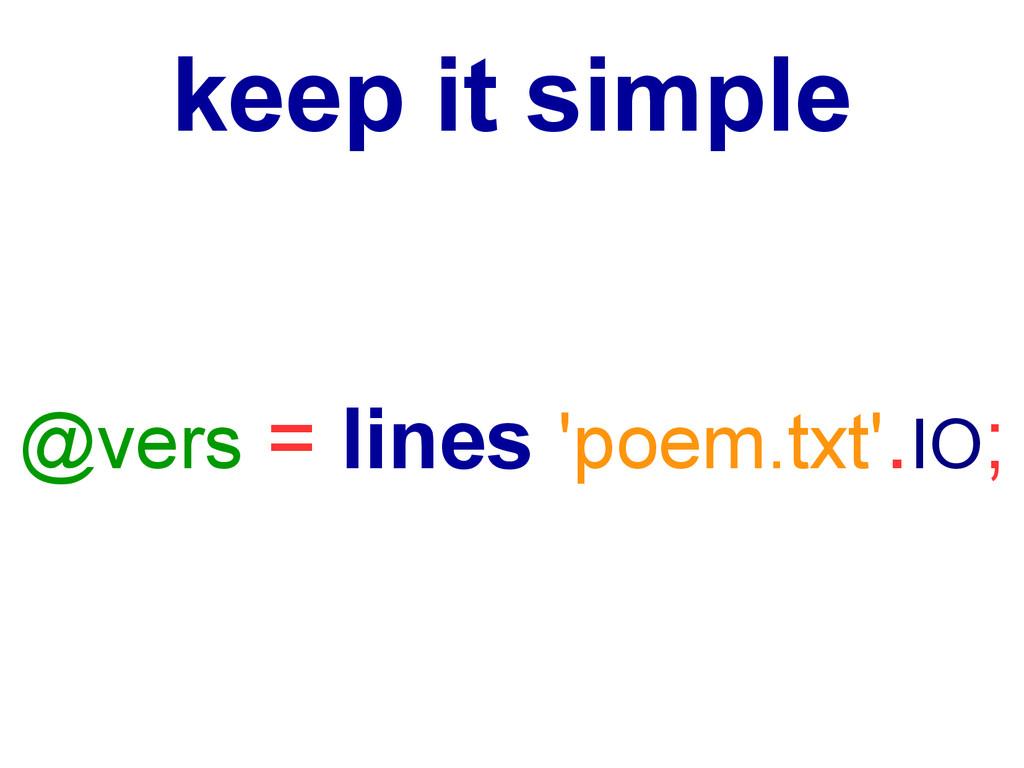 keep it simple @vers = lines 'poem.txt'.IO;