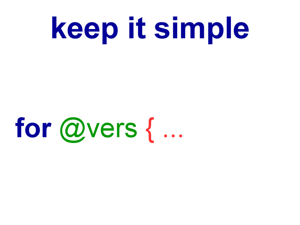 keep it simple for @vers { ...