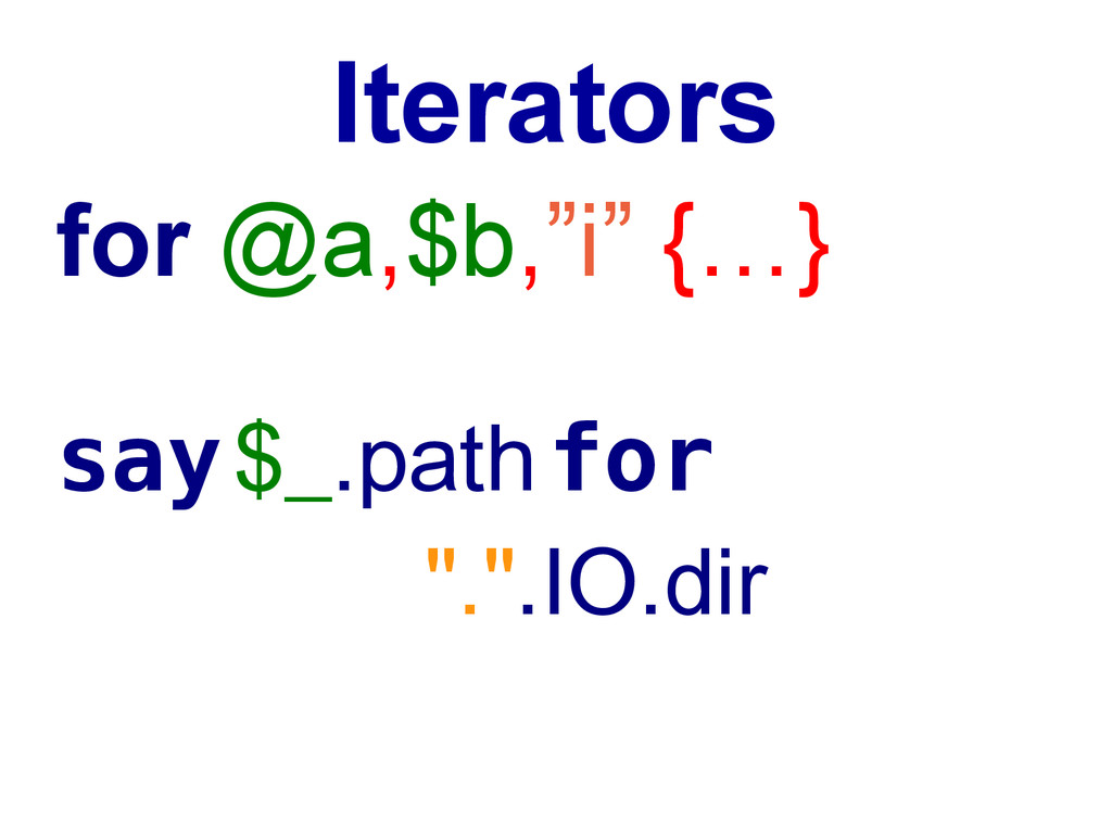 """Iterators for @a,$b,""""i"""" {…} say $_.path for """".""""..."""