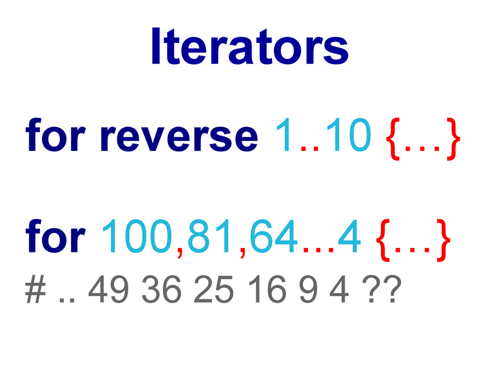 Iterators for reverse 1..10 {…} for 100,81,64.....