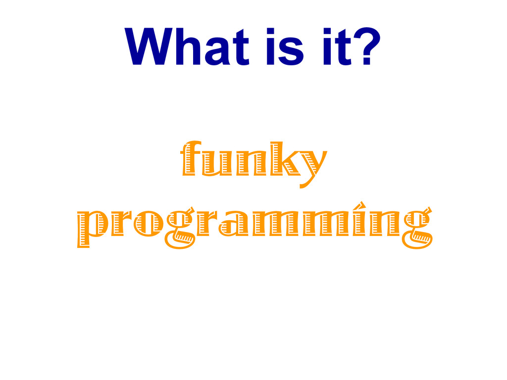 What is it? funky programming