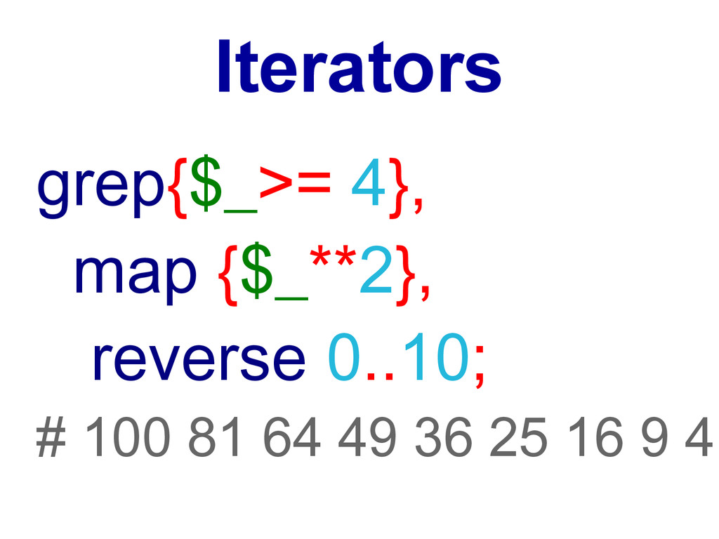 Iterators grep{$_>= 4}, map {$_**2}, reverse 0....