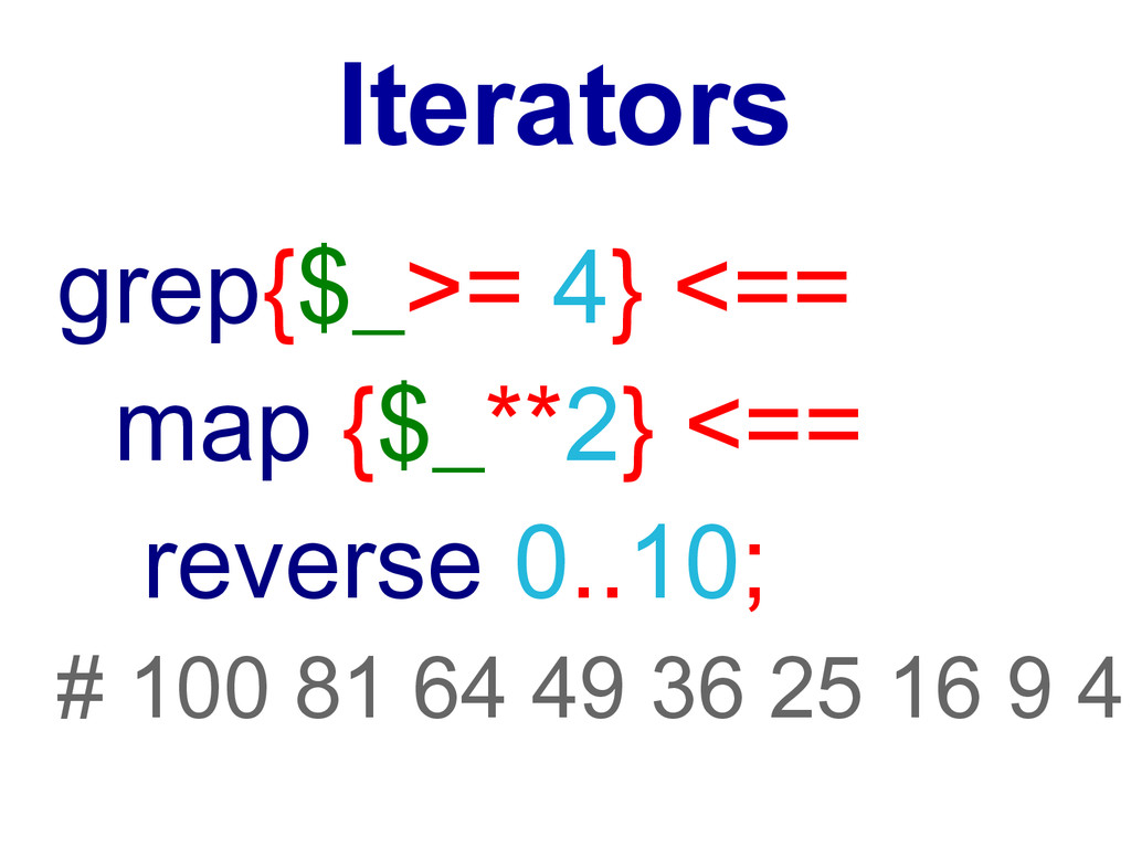 Iterators grep{$_>= 4} <== map {$_**2} <== reve...