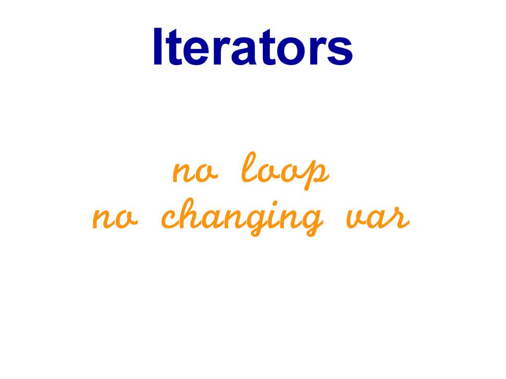 Iterators no loop no changing var