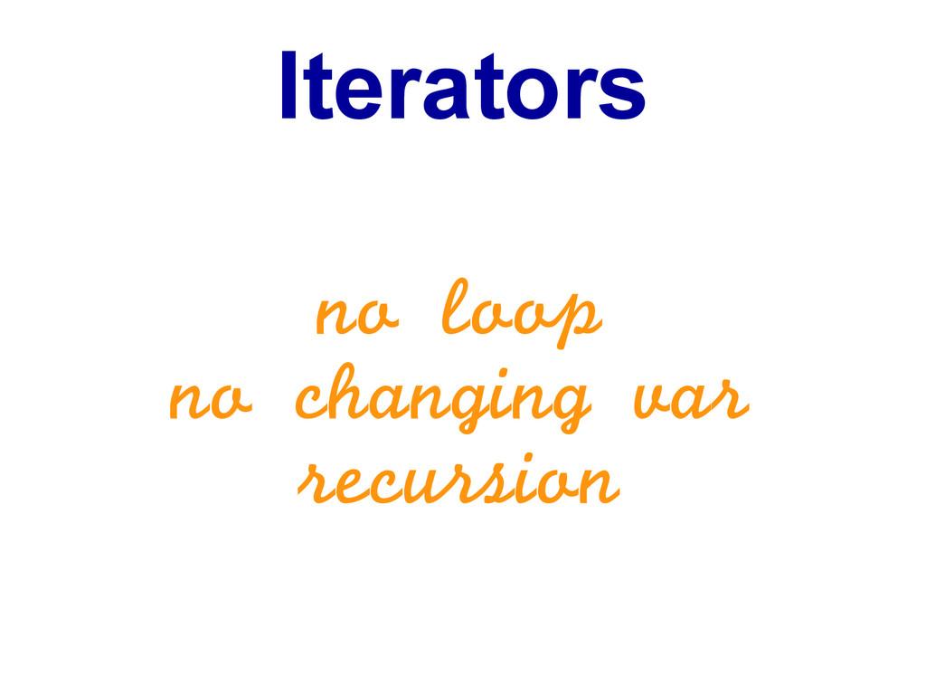 Iterators no loop no changing var recursion