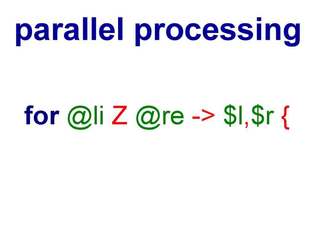 for @li Z @re -> $l,$r { parallel processing