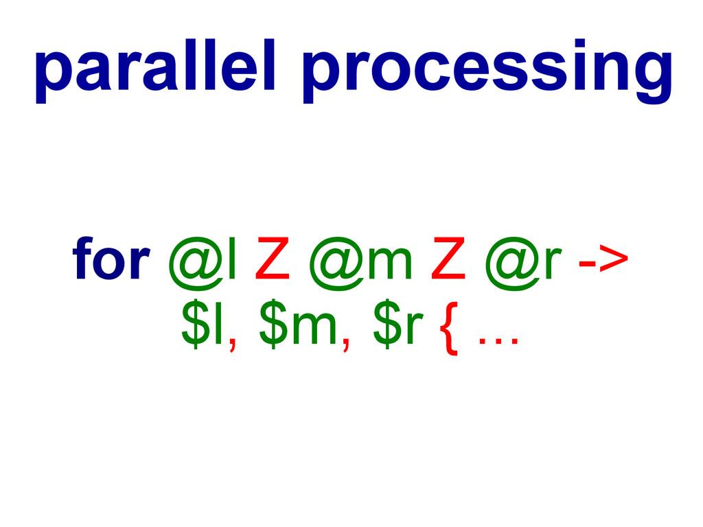 for @l Z @m Z @r -> $l, $m, $r { ... parallel p...