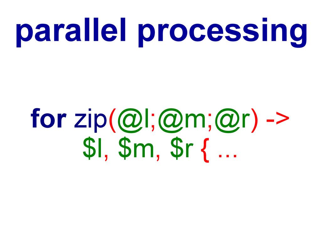 for zip(@l;@m;@r) -> $l, $m, $r { ... parallel ...