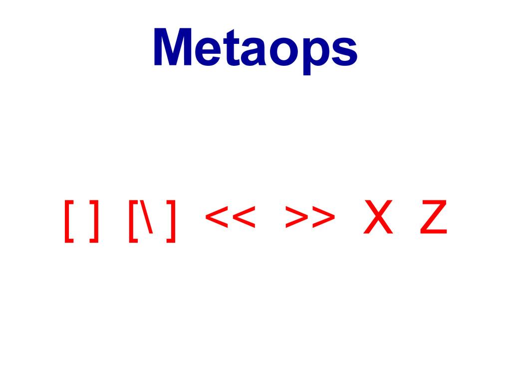Metaops [ ] [\ ] << >> X Z