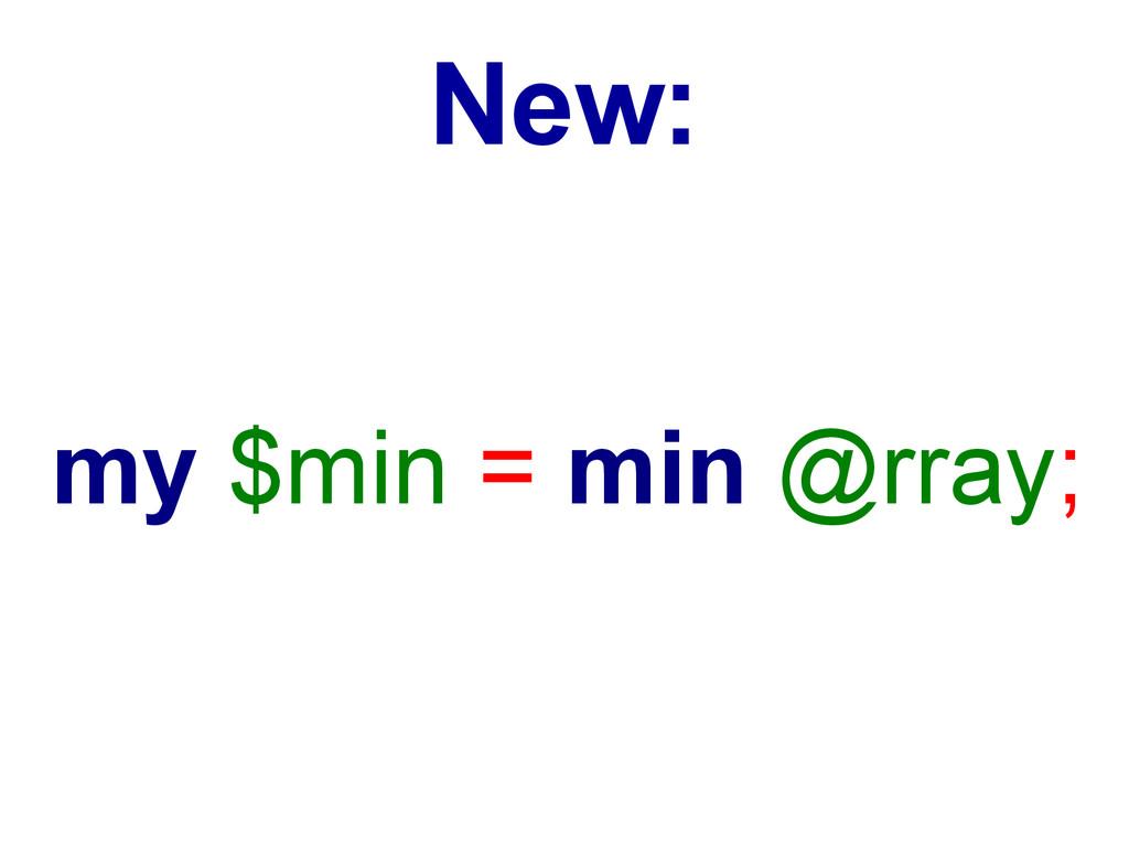 my $min = min @rray; New: