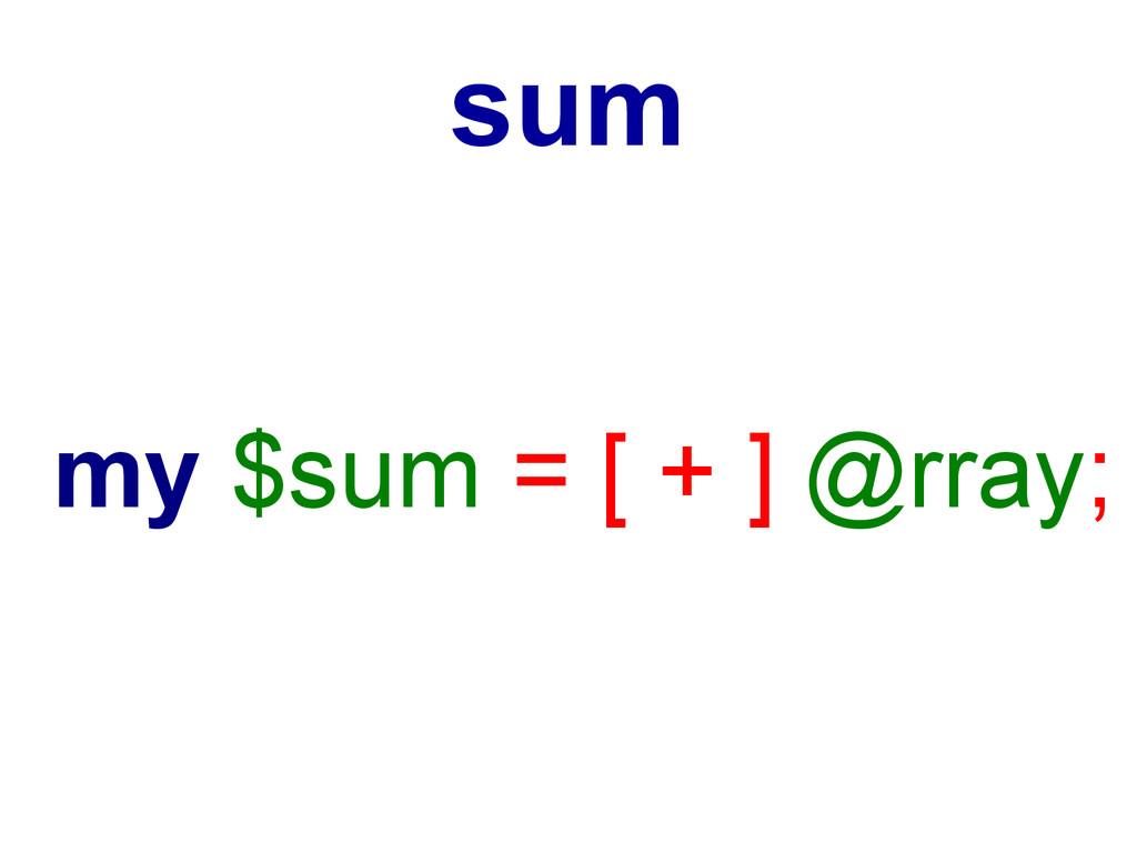 my $sum = [ + ] @rray; sum