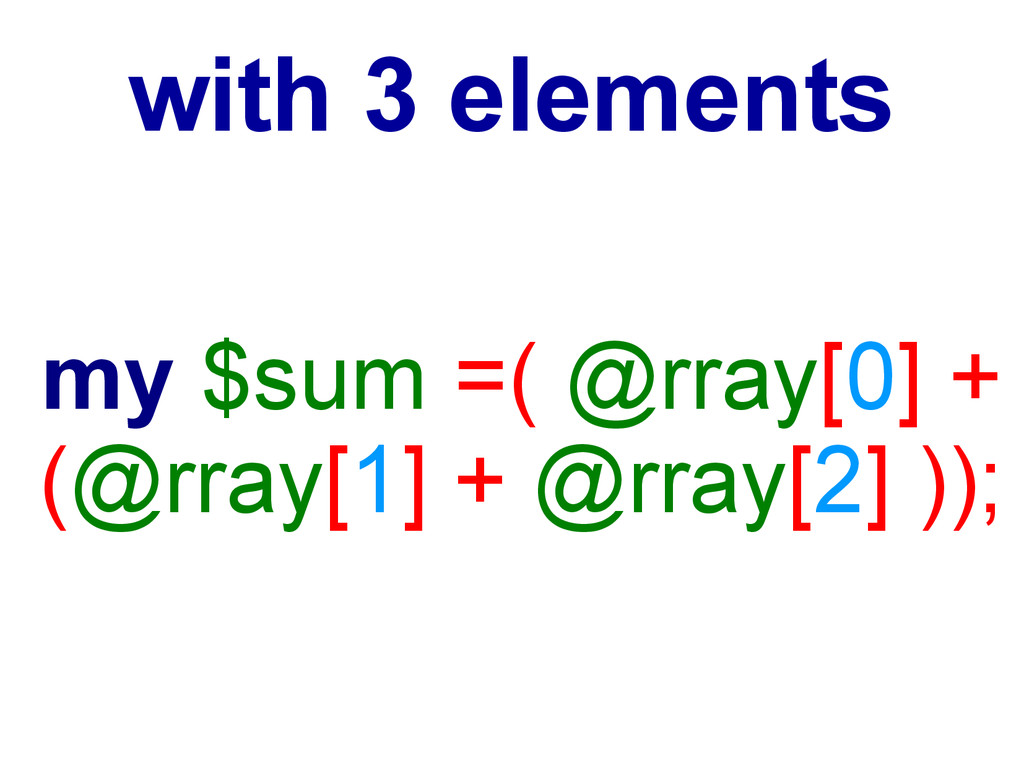 my $sum =( @rray[0] + (@rray[1] + @rray[2] )); ...