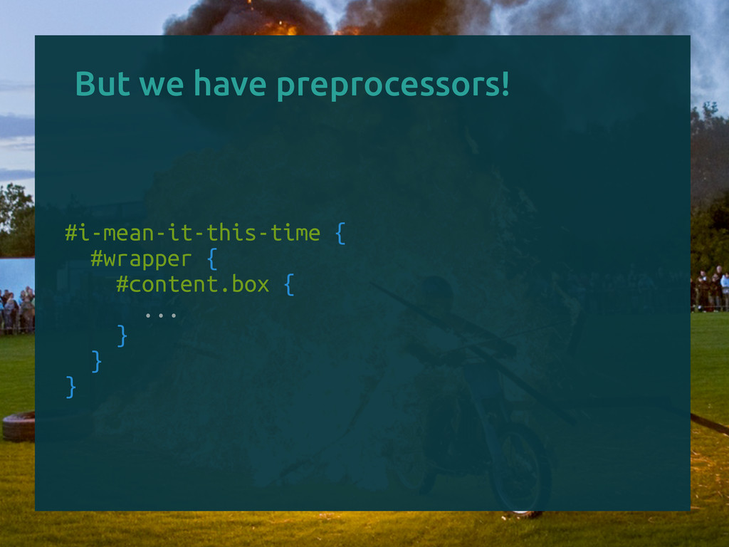 But we have preprocessors! #i-mean-it-this-time...