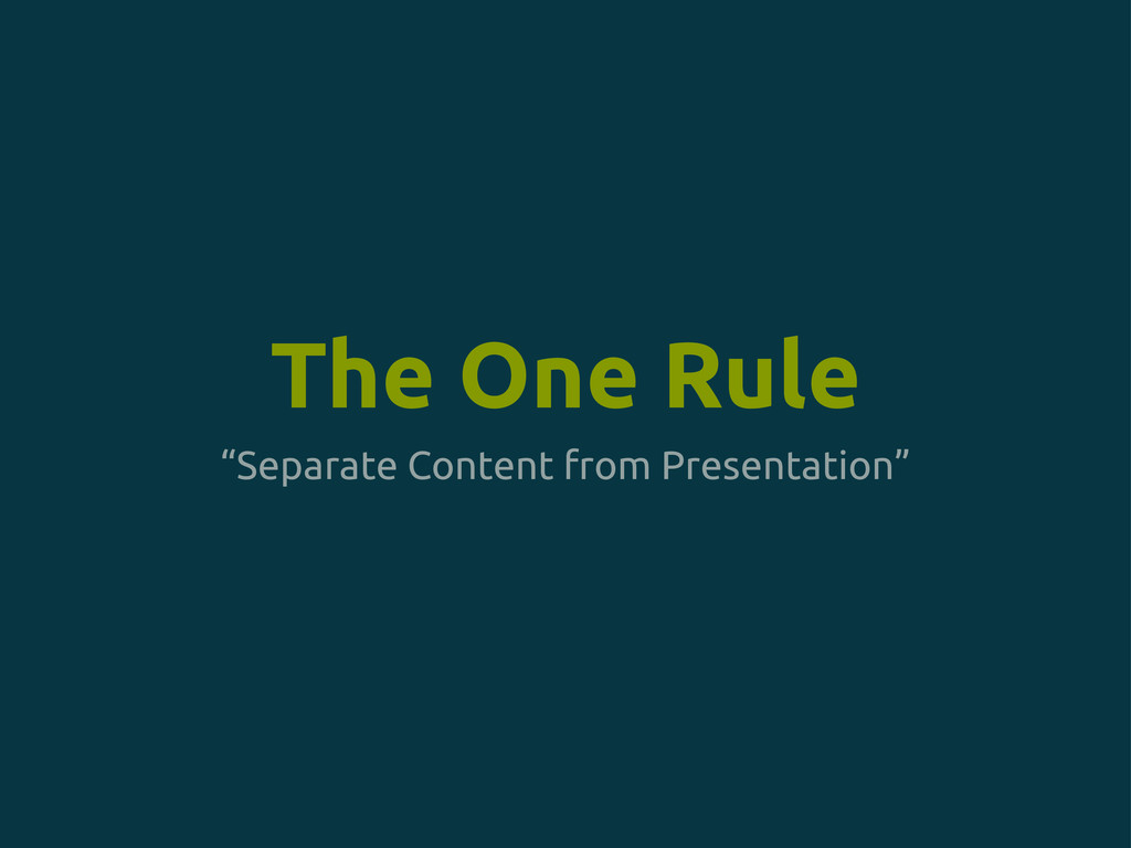 """""""Separate Content from Presentation"""" The One Ru..."""