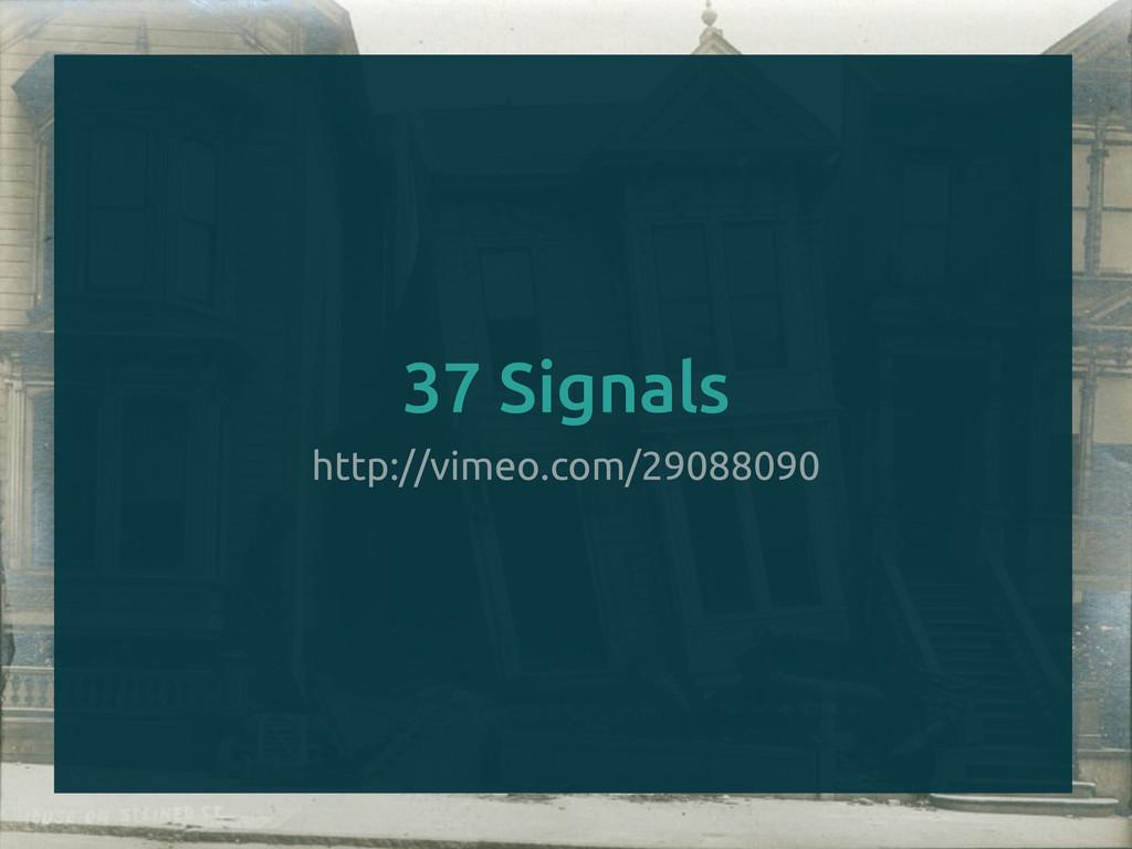http://vimeo.com/29088090 37 Signals