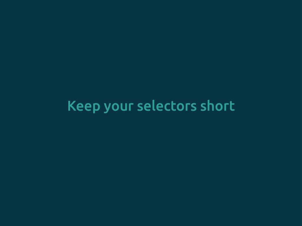 Keep your selectors short