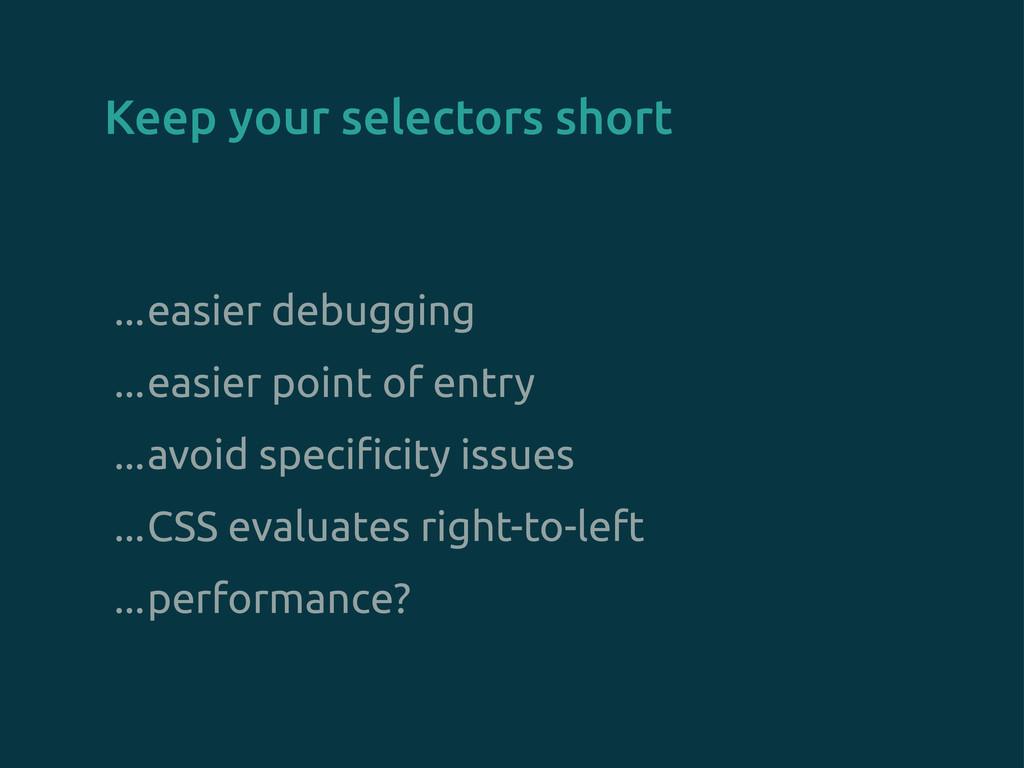 Keep your selectors short ...easier debugging ....