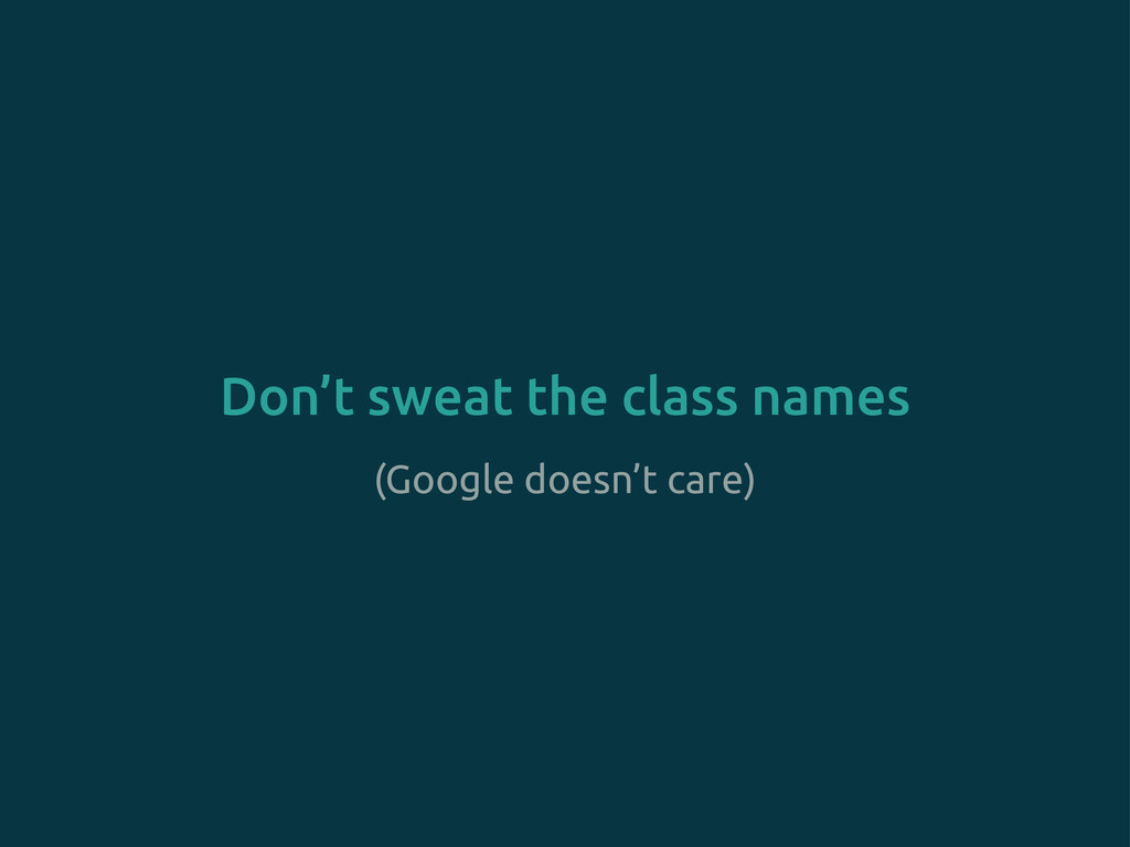 (Google doesn't care) Don't sweat the class nam...