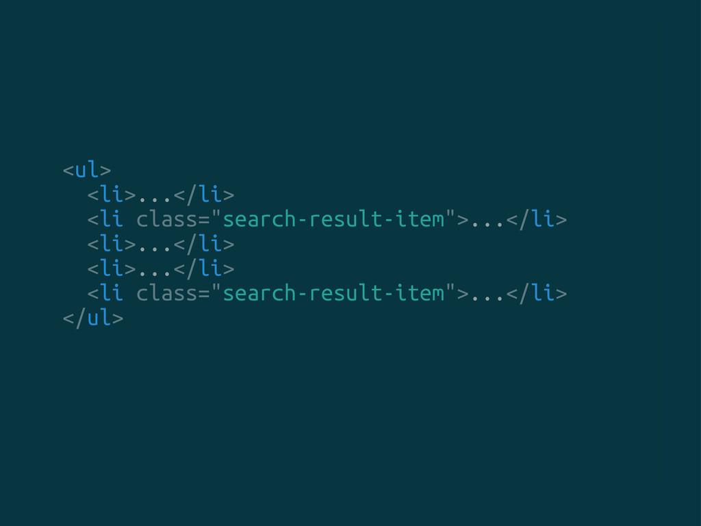 """<ul> <li>...</li> <li class=""""search-result-item..."""
