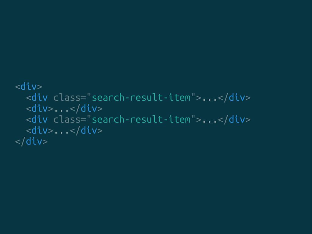 "<div> <div class=""search-result-item"">...</div>..."