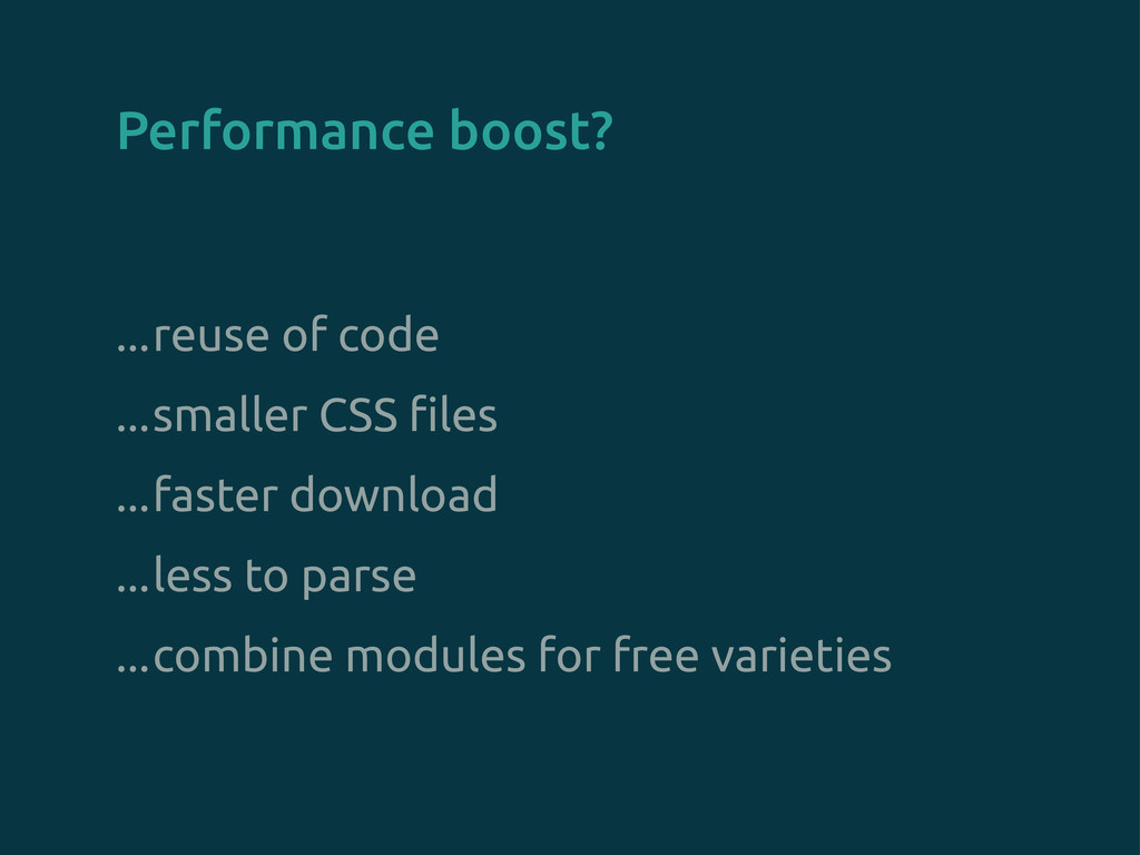 Performance boost? ...reuse of code ...smaller ...