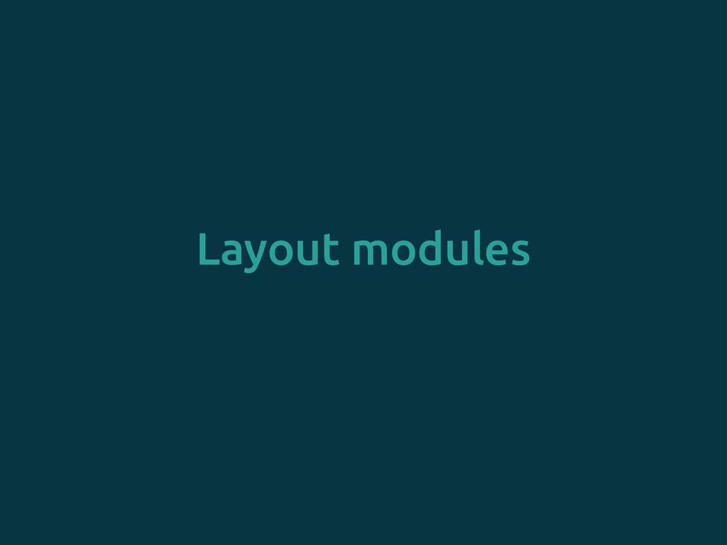 Layout modules