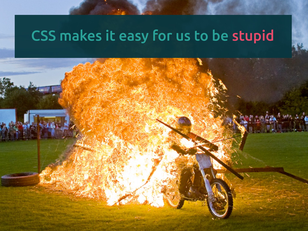 CSS makes it easy for us to be stupid