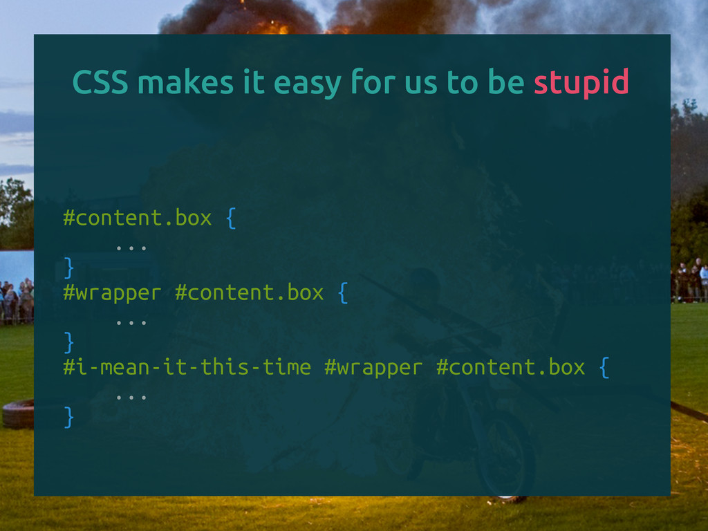 CSS makes it easy for us to be stupid #content....