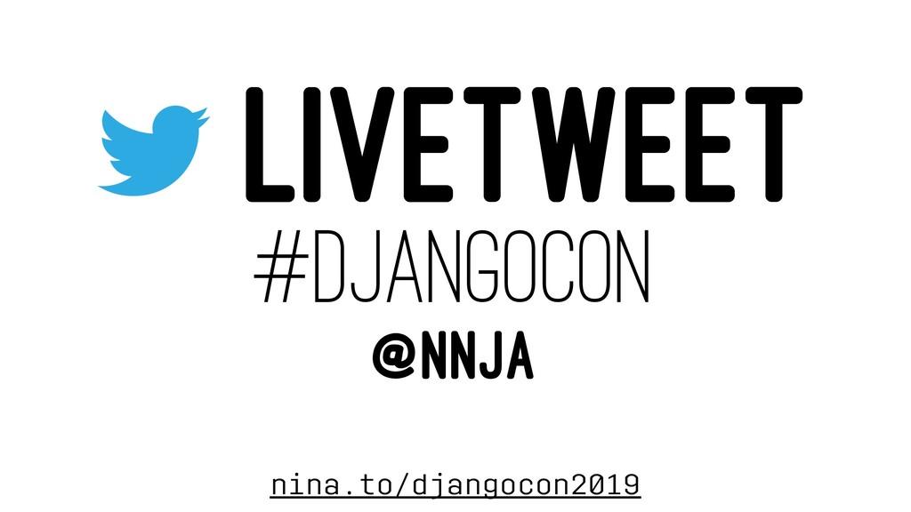 LIVETWEET #DJANGOCON @NNJA nina.to/djangocon2019