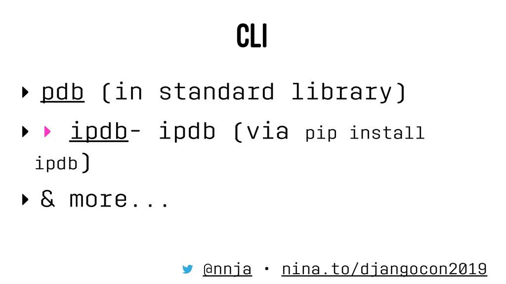 CLI ‣ pdb (in standard library) ‣ ‣ ipdb- ipdb ...