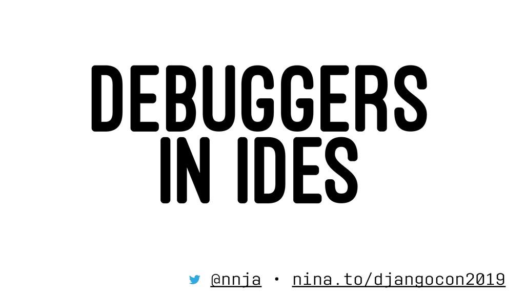 DEBUGGERS IN IDES @nnja • nina.to/djangocon2019